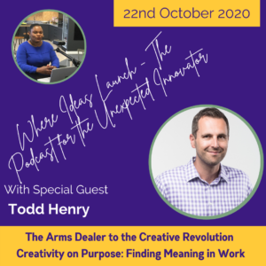 Creativity on Purpose - Finding Meaning in Work With Todd Henry on Where Ideas Launch The Podcast Hosted by Katherine Ann Byam