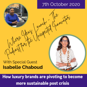Where Ideas Launch the Podcast chats with Isabelle Chaboud on how luxury brands are pivoting post crisis