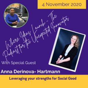 Leveraging your strengths for Social Good with Anna Derinova Hartmann on the podcast Where Ideas Launch