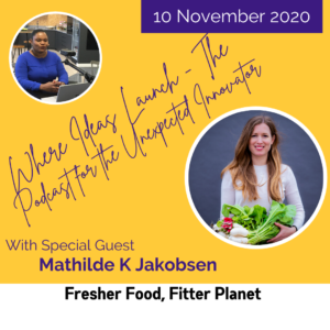 Fresher Food, Fitter Planet with Mathilde K Jakobsen on the Podcast Where Ideas Launch
