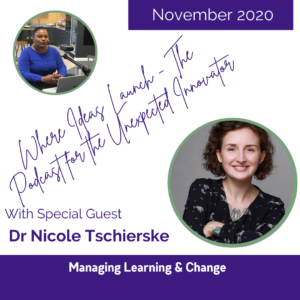 Managing Learning and Change with Dr Nicole Tschierske on the Podcast Where Ideas Launch
