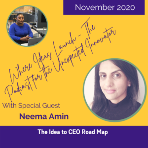 Idea to CEO With Neema Amin and Katherine Ann Byam on Where Ideas Launch the Podcast