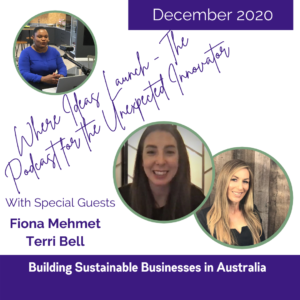 Sustainability Downunder - Interviews with Fiona Mehmet and Terri Bell on Where Ideas Launch the Podcast hosted by Katherine Ann Byam