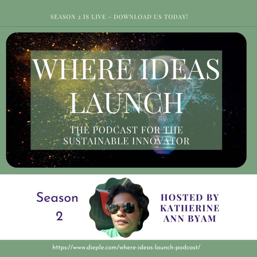 Where Ideas Launch - The Podcast for the Sustainable Innovator Hosted by Katherine Ann Byam