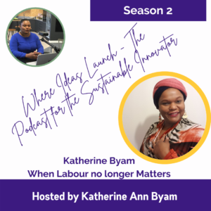 When Labour No longer Matters - Katherine Ann Byam From the Podcast Where Ideas Launch