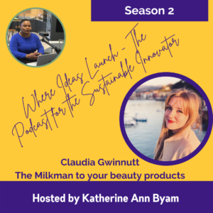 The Milkman for Beauty - Claudia Gwinnutt - Guest on Where Ideas Launch - The Podcast for the Sustainable Innovator hosted by Katherine Ann Byam