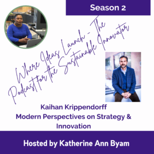 Modern Perspectives on Strategy & Innovation - With Kaihan Krippendorff on the Podcast - Where Ideas Launch - Hosted By Katherine Ann Byam