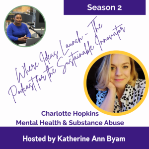 Mental Health and Substance Abuse - With Charlotte Hopkins on Where Ideas Launch
